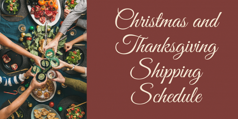 Christmas and Thanksgiving Shipping Schedule